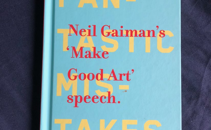 Neil Gaiman's 'Make Good Art' speech